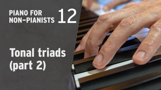 Piano for Non-Pianists 12: Tonal triads (part 2)