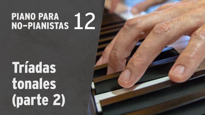 Piano para No-Pianistas 12: Tríadas tonales (parte 2)