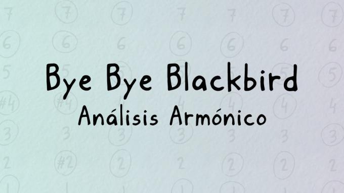 Análisis armónico de Bye Bye Blackbird