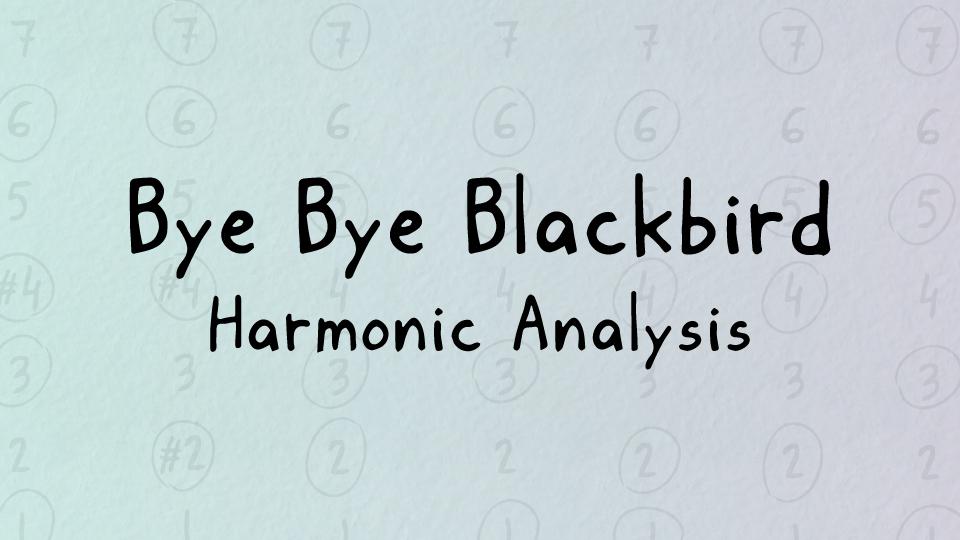 Harmonic analysis of Bye Bye Blackbird